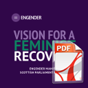 Vision for a Feminist Recovery: Engender Manifesto for the Scottish Parliament Election 2021